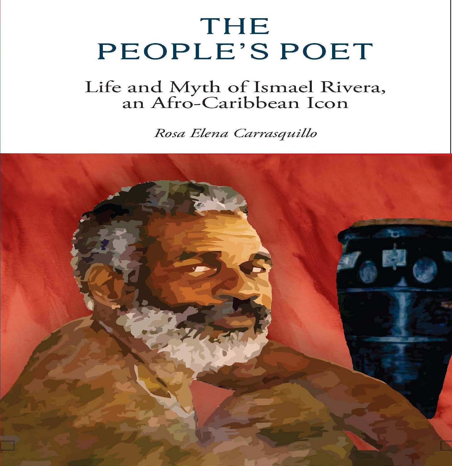 The People's Poet : Life and Myth of Ismael Riviera, an Afro  Caribbean Icon