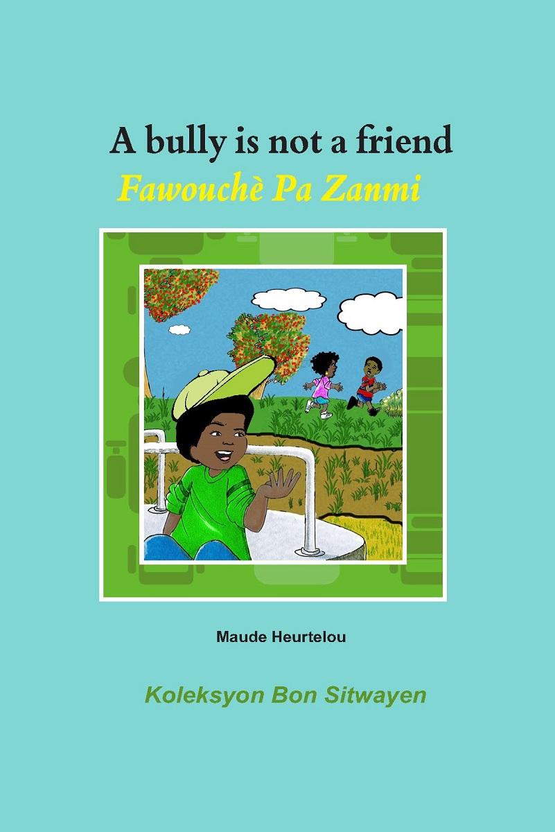 A bully is not a friend / Fawouchè Pa Zanmi