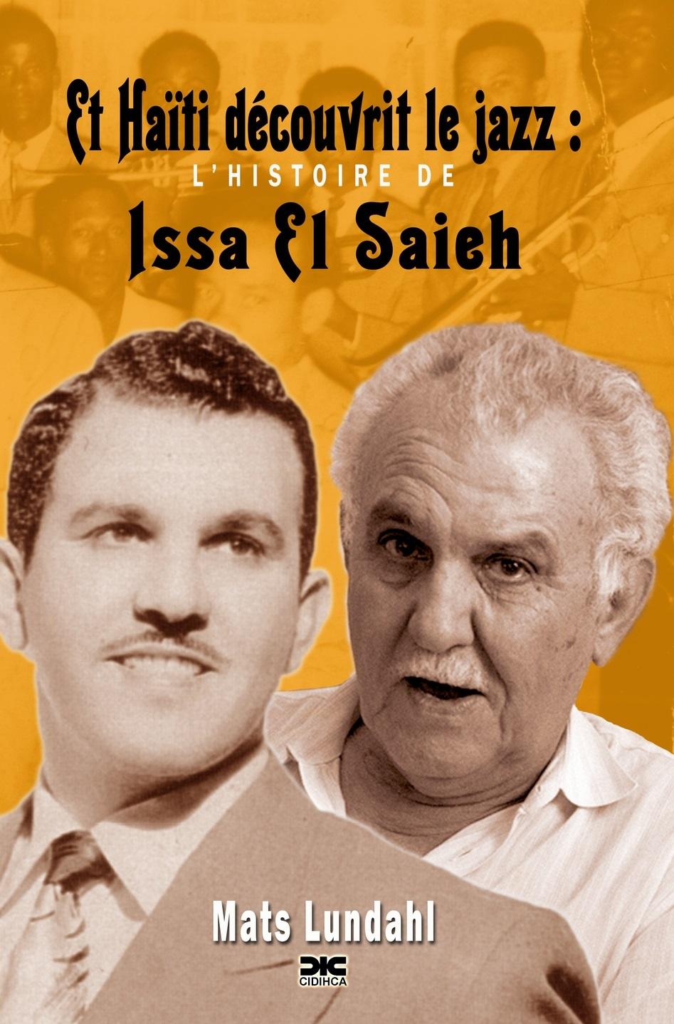 Et Haïti découvrit le jazz: L'Histoire De Issa El Saieh