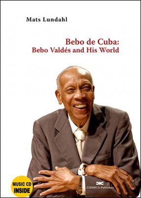 Bebo de Cuba / Bebo Valdés and His World