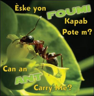 Can an Ant Carry Me?/ Èske yon foumi kapab pote m?